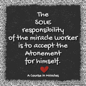 ... miracle worker is to accept the Atonement for himself