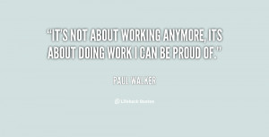 It's not about working anymore, its about doing work I can be proud of ...