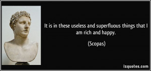 It is in these useless and superfluous things that I am rich and happy ...