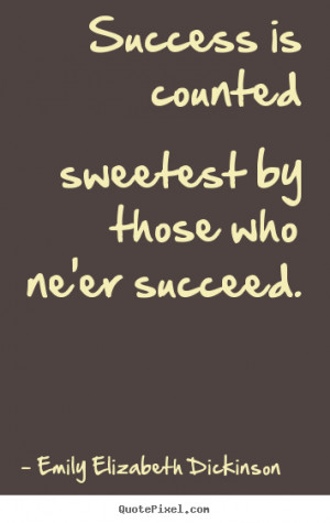 Success quotes - Success is counted sweetest by those who ne'er..