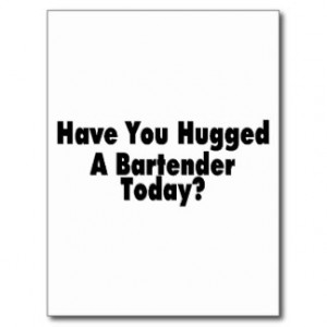 Have You Hugged A Bartender Today Post Cards