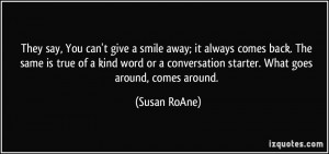 ... conversation starter. What goes around, comes around. - Susan RoAne
