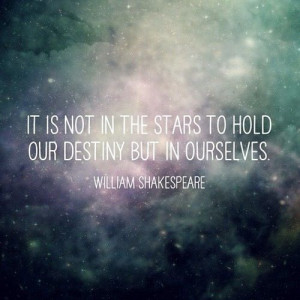 its not the stars that holds our destiny