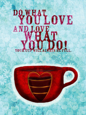 Happy Friday! Wisdom for your Friday. Do what you love and love what ...