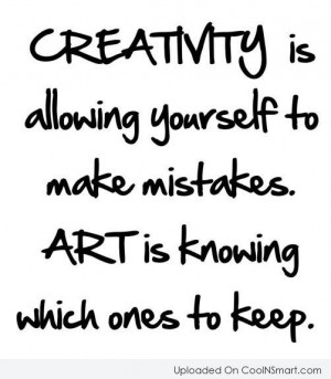 Art Quote: Creativity is allowing yourself to make mistakes....