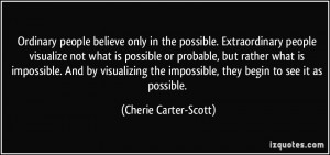 Ordinary people believe only in the possible. Extraordinary people ...