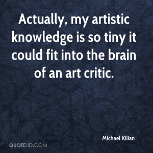 Actually, my artistic knowledge is so tiny it could fit into the brain ...