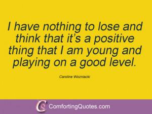 Quotes By Caroline Wozniacki
