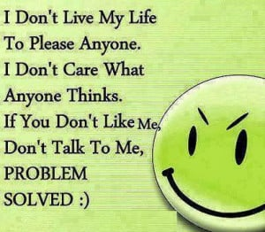Dont Care If You Dont Like Me Quotes If you don't like me,