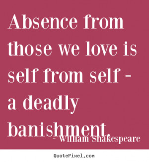 Quote about love - Absence from those we love is self from self - a ...