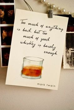 ... bad, but too much of good whiskey is barely enough.