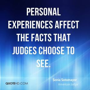 Personal experiences affect the facts that judges choose to see.