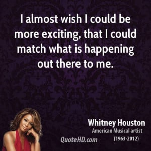 almost wish I could be more exciting, that I could match what is ...