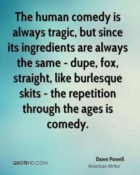 Dawn Powell - The human comedy is always tragic, but since its ...