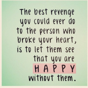 The best revenge you could ever do to the person who broke your heart ...