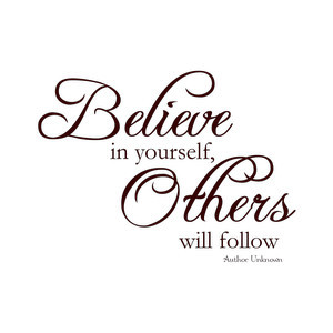 quote - Belive in yourself, others will follow.