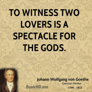 To witness two lovers is a spectacle for the gods.