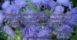anyone-can-slay-a-dragon-but-try-waking-up-every-morning-and-loving ...