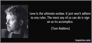 Love is the ultimate outlaw. It just won't adhere to any rules. The ...