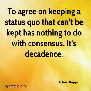 To agree on keeping a status quo that can't be kept has nothing to do ...