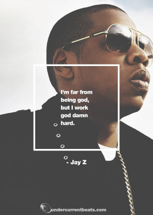 """... far from being god, but I work god damn hard."""" – Jay Z Quotes"""