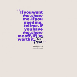 Quotes Picture: if you want me, show me if you need me, tell me if you ...