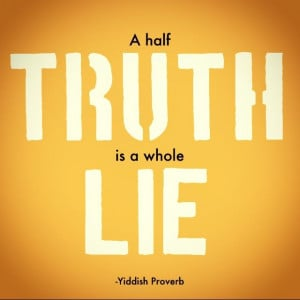 half #truth is a whole lie.