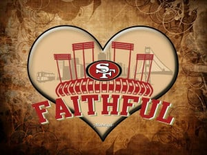SF 49er faithful - yes, yes I am