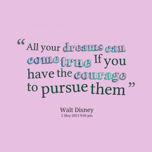 Quotes Picture: all your dreams can come true if you have the courage ...