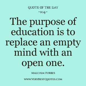education quote of the day, The purpose of education is to replace an ...