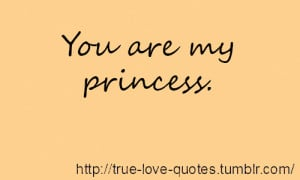You are my princess.