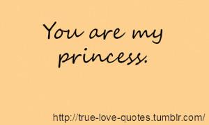 You are my princess.