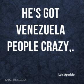 Luis Aparicio - He's got Venezuela people crazy.