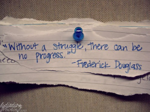 Without a struggle, there can be no progress