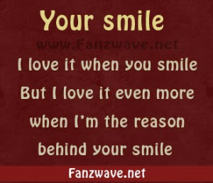 Your Smile I Love It When You Smile But I Love It Even More When I'm ...