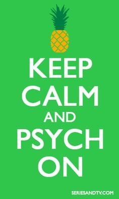 Keep Calm and Psych On #Memes #Psych #Pineapple Click on the picture ...