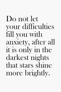 ... it is only in the darkest nights that stars shine more brightly. More