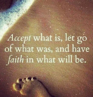 ... Is Let Go Of What Was And Have Faith In What Will Be - Faith Quotes