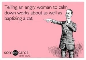 ... Funny Pictures // Tags: Telling an angry woman to calm down // March