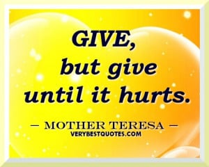 Give, but give until it hurts. Mother Teresa Quotes on Giving