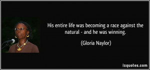 ... race against the natural - and he was winning. - Gloria Naylor