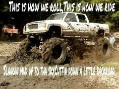 is how we roll. Big lifted trucks. Mudding and country redneck quote ...