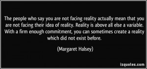 The people who say you are not facing reality actually mean that you ...