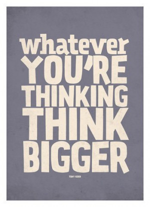 Think Big Quotes – Thinking Big – Think Bigger – Quote ...