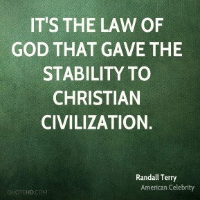 Randall Terry - It's the Law of God that gave the stability to ...