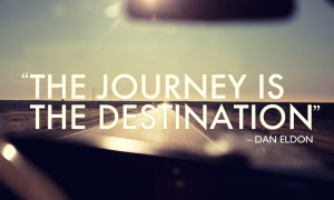 The Journey is the Destination, inspiring travel quote
