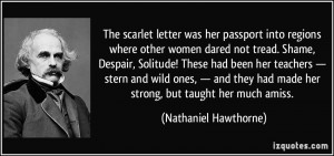 The scarlet letter was her passport into regions where other women ...