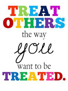 Treat others the way you want to be treated free printable More