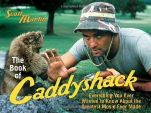 The Book of Caddyshack: Everything You Ever Wanted to Know About the ...