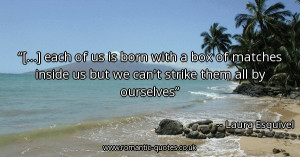 each-of-us-is-born-with-a-box-of-matches-inside-us-but-we-cant-strike ...